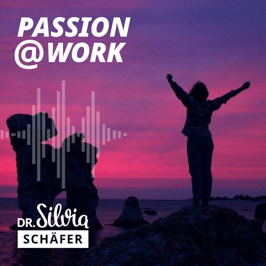 passion at work podcast dankbarbeit stolz glücklich silvia schaefer